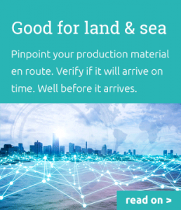 Asset tracking good for land and sea: Pinpoint your production material en route. Verify if it will arrive on time. Well before it arrives.